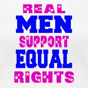 Real Men Support Equal Rights - Women's Premium T-Shirt