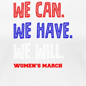 We Can, We Have, We Will! Join Women's March - Women's Premium T-Shirt