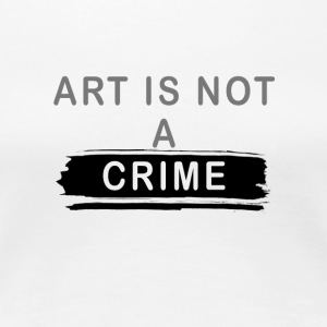 Art is not a crime (brush) - Women's Premium T-Shirt