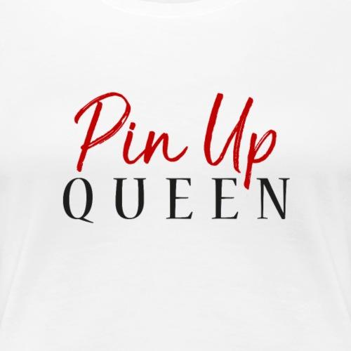 Pin Up Queen - Women's Premium T-Shirt