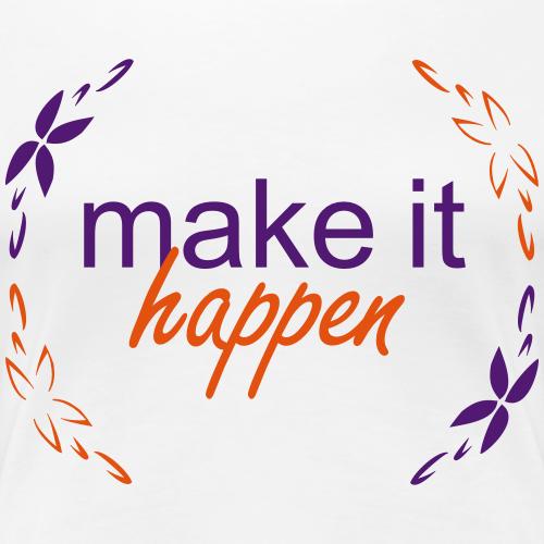 Make it happen - Frauen Premium T-Shirt