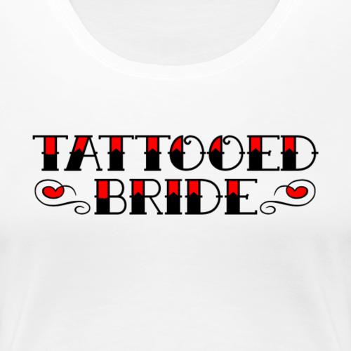 Tattooed Bride - Women's Premium T-Shirt