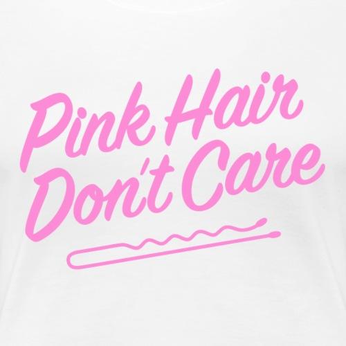 Pink Hair Don't Care - Women's Premium T-Shirt