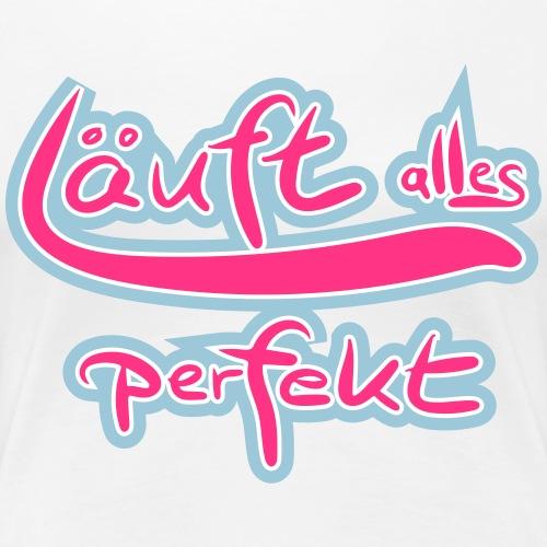 Läuft alles perfekt - Frauen Premium T-Shirt