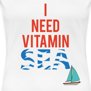 Sailing: I need Vitamin Sea - Women's Premium T-Shirt