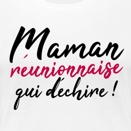 Maman Réunionnaise qui déchire ! - T-shirt Premium Femme