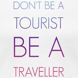 Do not be a tourist be a traveler. - Women's Premium T-Shirt