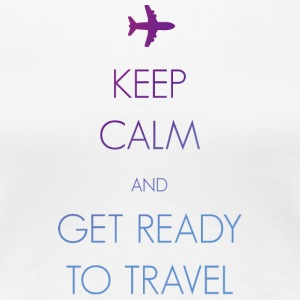 Keep calm and get ready to travel - Frauen Premium T-Shirt