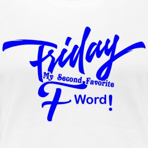 Fredag ​​MIN ANDEN FORETRUKNE F WORD - Dame premium T-shirt