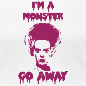 Ich bin ein Monster ... GO AWAY - Frauen Premium T-Shirt