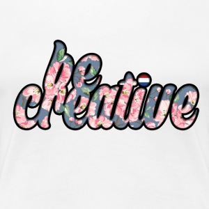 Be Creative T-shirt - Women's Premium T-Shirt