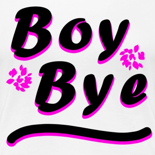 BOY BYE - Frauen Premium T-Shirt