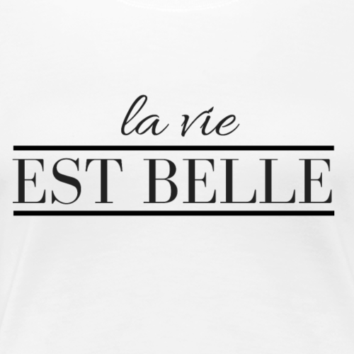 la vie est belle - Women's Premium T-Shirt