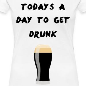 Today's a day to get drunk - Women's Premium T-Shirt