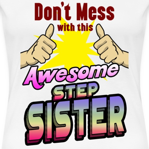 STEP SISTER - Frauen Premium T-Shirt