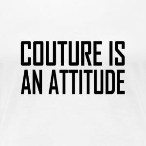 Couture is an Attitude - Women's Premium T-Shirt