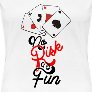 No Risk No Fun - Women's Premium T-Shirt