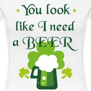 You look like I need a beer - Women's Premium T-Shirt
