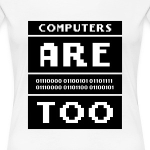 Computers are people too - Women's Premium T-Shirt