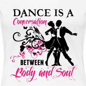 Dance is a conversation between Body and Soul - Women's Premium T-Shirt