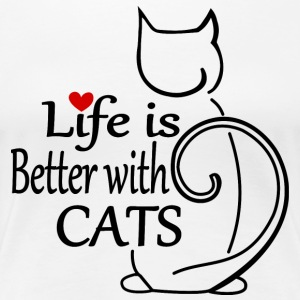 Life is better with Cats - Women's Premium T-Shirt