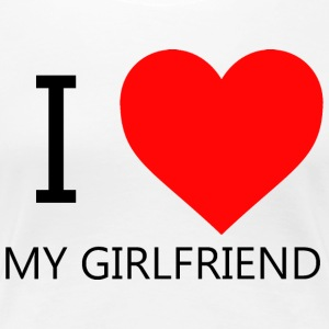 I LOVE MY GIRLFRIEND T-SHIRT - Vrouwen Premium T-shirt