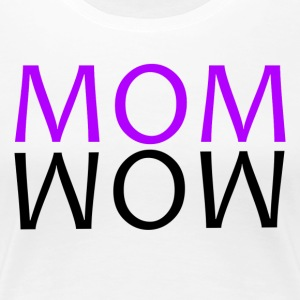 ++ ++ MOM WOW - Vrouwen Premium T-shirt