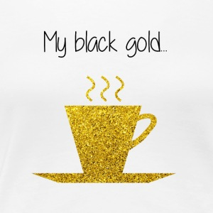 Coffee my black gold - Women's Premium T-Shirt