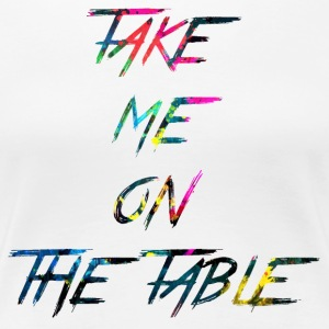rainbow take me on the table - Women's Premium T-Shirt