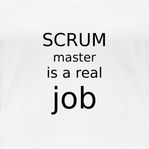 Scrum master is a real job - Vrouwen Premium T-shirt