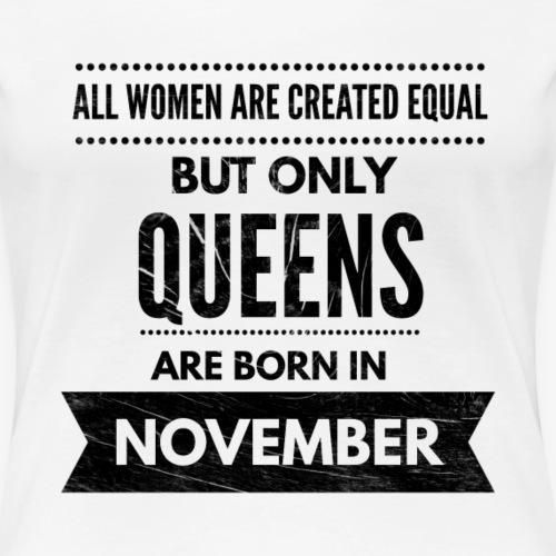 Queens are born in November ontwerp voor vrouwen - Vrouwen Premium T-shirt