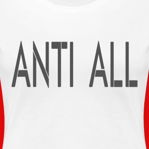 Anti all for the person who against all stupidity - T-shirt Premium Femme