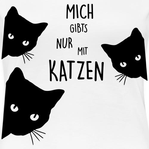 nur mit katzen - Frauen Premium T-Shirt