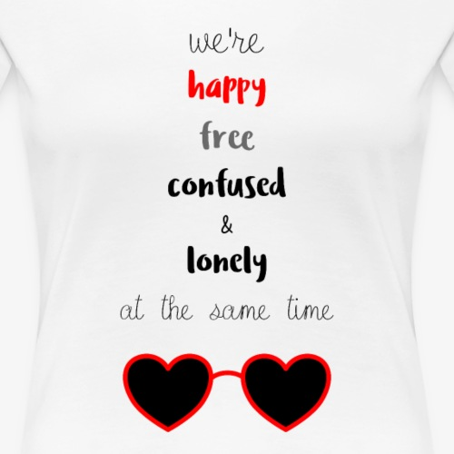 Happy Free Confused & Lonely - Women's Premium T-Shirt