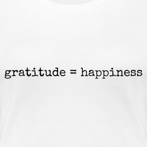 Gratitude = Happiness - Women's Premium T-Shirt
