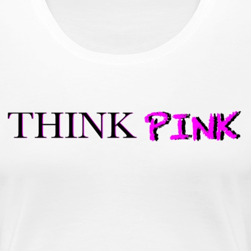 THINK PINK - Frauen Premium T-Shirt