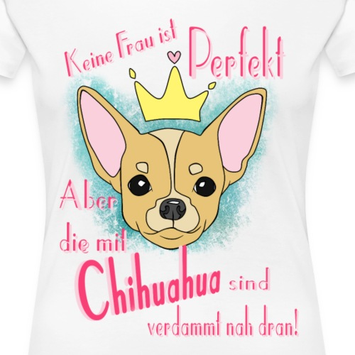 Chihuahua-Perfekt - Frauen Premium T-Shirt