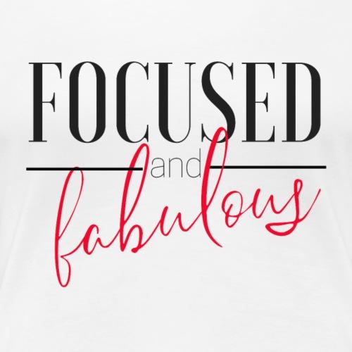 Focused and fabulous - Women's Premium T-Shirt