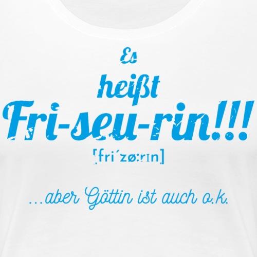 Es heißt Friseurin Motiv für Frisörinnen blau - Frauen Premium T-Shirt