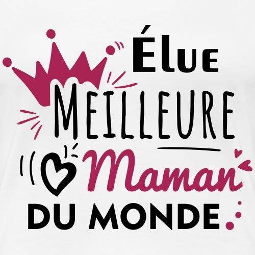 meilleure maman du monde,cadeau fête des mères - T-shirt Premium Femme
