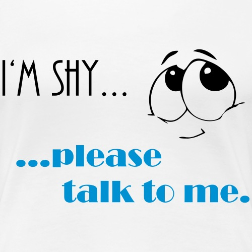 I'm shy....please talk to me. - Frauen Premium T-Shirt