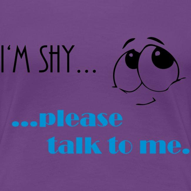 I'm shy....please talk to me.