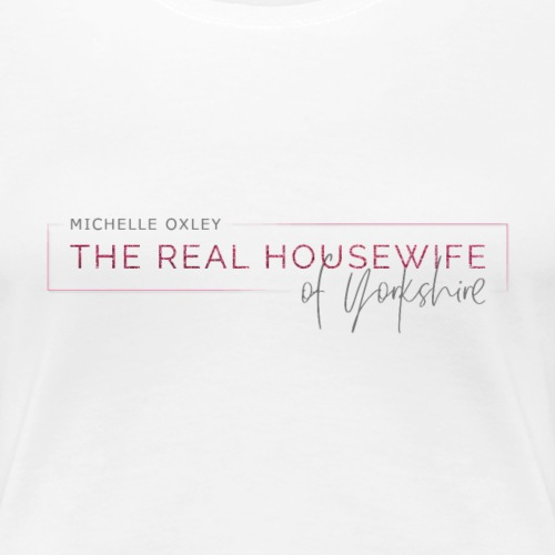 Michelle Oxley - The Real Housewife of Yorkshire - Women's Premium T-Shirt