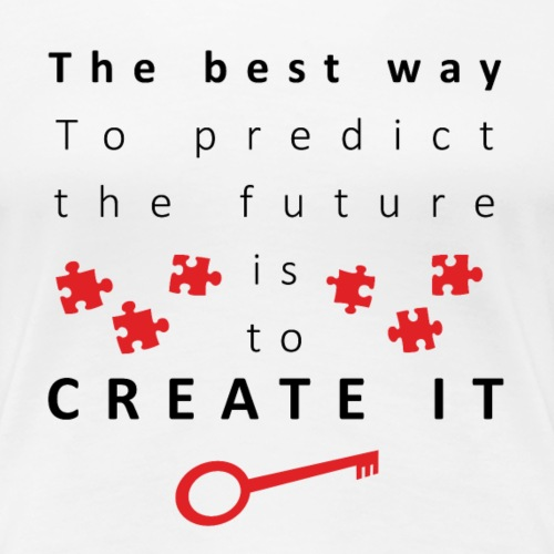 The Best way to create future - Dame premium T-shirt