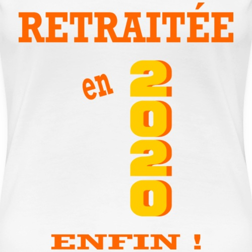 Retraitée en 2020 - enfin ! - Women's Premium T-Shirt