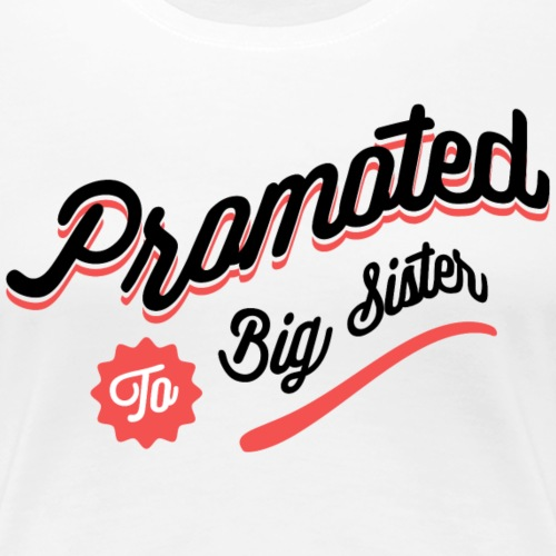 Promoted to big sister - T-shirt Premium Femme
