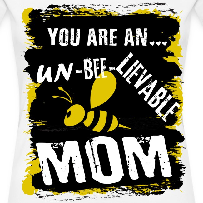 you are an... un-BEE-Lievable mom