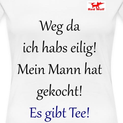 Weg da ich habs eilig! Mein Mann hat gekocht ... - Frauen Premium T-Shirt