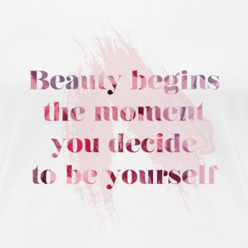Beauty begins the moment you decide to be yourself - Frauen Premium T-Shirt