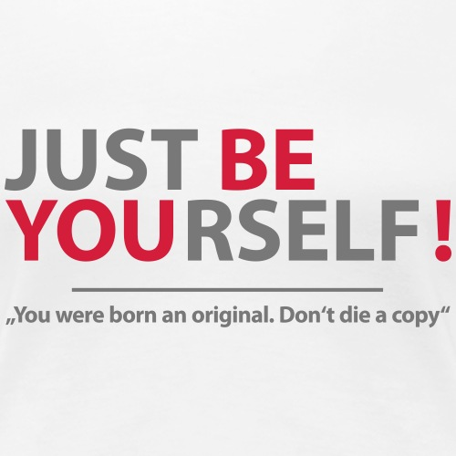 just be yourself! - Frauen Premium T-Shirt